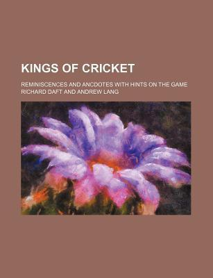 Kings of Cricket; Reminiscences and Ancdotes with Hints on the Game