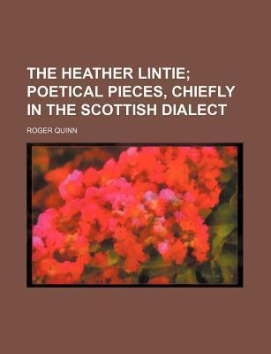 The Heather Lintie; Poetical Pieces, Chiefly in the Scottish Dialect