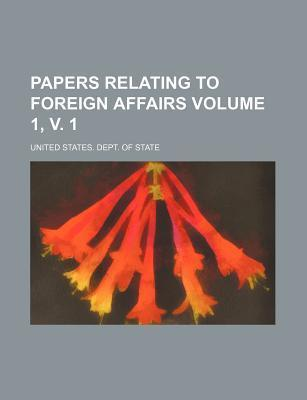 Papers Relating to Foreign Affairs Volume 1, V. 1