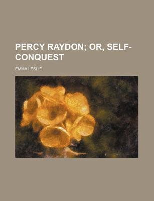 Percy Raydon; Or, Self-Conquest