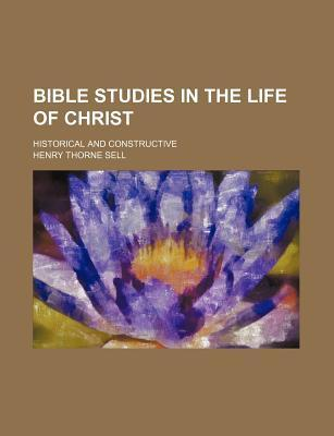 Bible Studies in the Life of Christ; Historical and Constructive