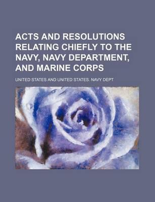 Acts and Resolutions Relating Chiefly to the Navy, Navy Department, and Marine Corps