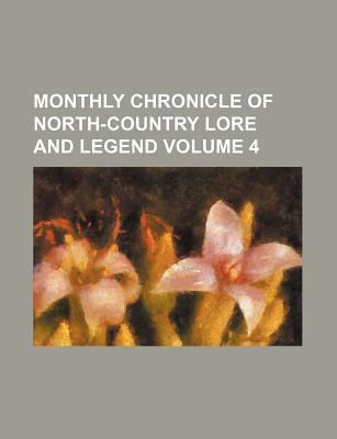 Monthly Chronicle of North-Country Lore and Legend Volume 4