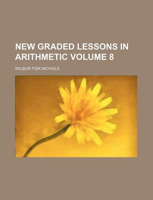 New Graded Lessons in Arithmetic Volume 8