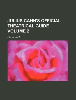 Julius Cahn's Official Theatrical Guide Volume 2