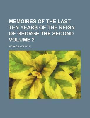 Memoires of the Last Ten Years of the Reign of George the Second Volume 2