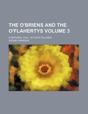 The O'Briens and the O'Flahertys; A National Tale in Four Volumes Volume 3