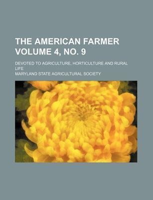 The American Farmer; Devoted to Agriculture, Horticulture and Rural Life Volume 4, No. 9