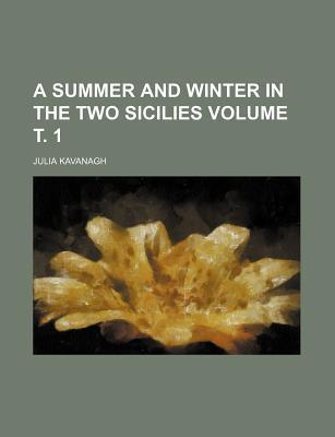 A Summer and Winter in the Two Sicilies Volume . 1