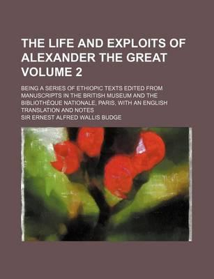 The Life and Exploits of Alexander the Great; Being a Series of Ethiopic Texts Edited from Manuscripts in the British Museum and the Bibliotheque Nati
