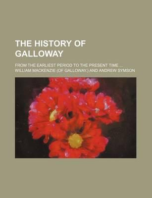 The History of Galloway; From the Earliest Period to the Present Time