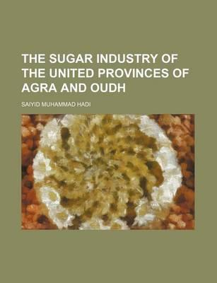 The Sugar Industry of the United Provinces of Agra and Oudh