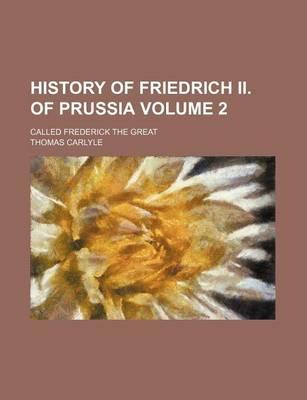 History of Friedrich II. of Prussia; Called Frederick the Great Volume 2