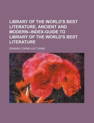 Library of the World's Best Literature, Ancient and Modern--Index-Guide to Library of the World's Best Literature