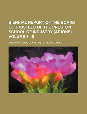 Biennial Report of the Board of Trustees of the Preston School of Industry (at Ione) Volume 3-10