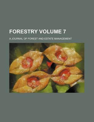 Forestry; A Journal of Forest and Estate Management Volume 7