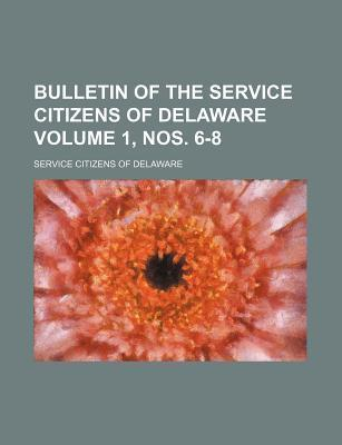 Bulletin of the Service Citizens of Delaware Volume 1, Nos. 6-8