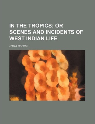 In the Tropics; Or Scenes and Incidents of West Indian Life