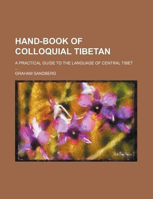 Hand-Book of Colloquial Tibetan; A Practical Guide to the Language of Central Tibet