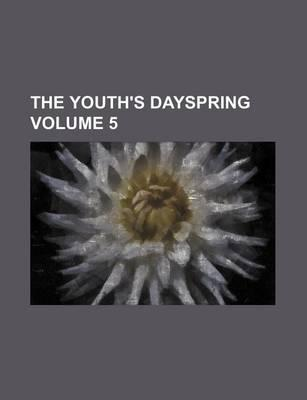 The Youth's Dayspring Volume 5