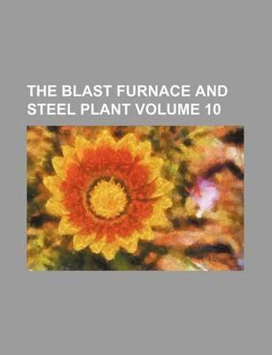 The Blast Furnace and Steel Plant Volume 10