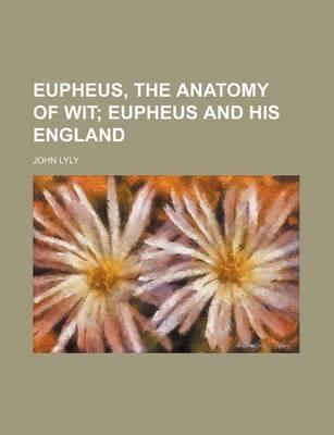 Eupheus, the Anatomy of Wit; Eupheus and His England