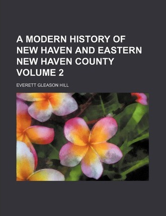 A Modern History of New Haven and Eastern New Haven County Volume 2