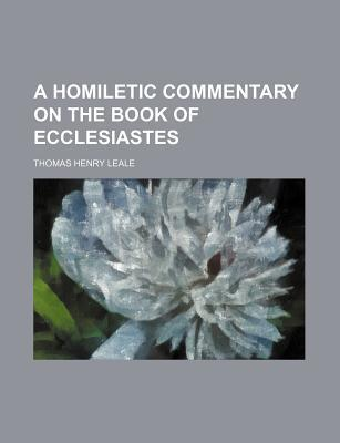 A Homiletic Commentary on the Book of Ecclesiastes