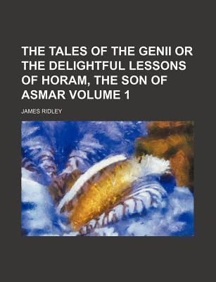 The Tales of the Genii or the Delightful Lessons of Horam, the Son of Asmar Volume 1