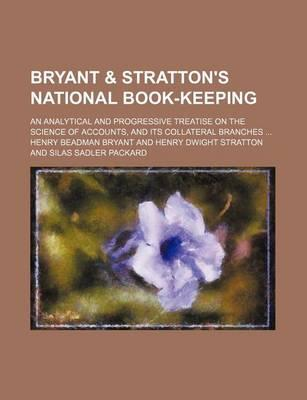 Bryant & Stratton's National Book-Keeping; An Analytical and Progressive Treatise on the Science of Accounts, and Its Collateral Branches