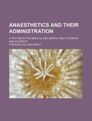 Anaesthetics and Their Administration; A Text-Book for Medical and Dental Practitioners and Students