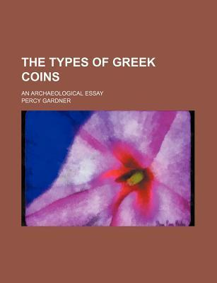 The Types of Greek Coins; An Archaeological Essay