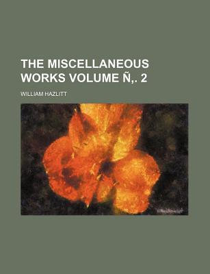 The Miscellaneous Works Volume N . 2