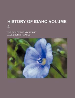 History of Idaho; The Gem of the Mountains Volume 4