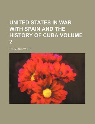 United States in War with Spain and the History of Cuba Volume 2
