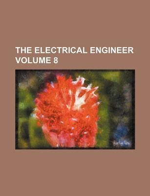 The Electrical Engineer Volume 8