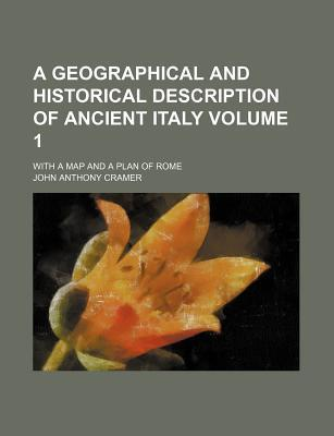 A Geographical and Historical Description of Ancient Italy; With a Map and a Plan of Rome Volume 1