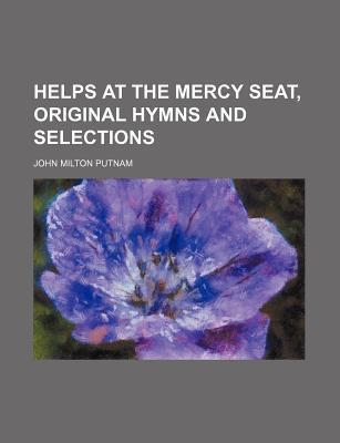 Helps at the Mercy Seat, Original Hymns and Selections
