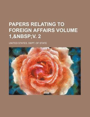 Papers Relating to Foreign Affairs Volume 1,