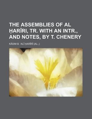 The Assemblies of Al Ariri, Tr. with an Intr., and Notes, by T. Chenery