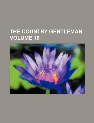 The Country Gentleman Volume 10