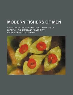 Modern Fishers of Men; Among the Various Sexes, Sect, and Sets of Chartville Church and Community