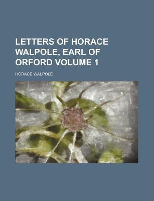 Letters of Horace Walpole, Earl of Orford Volume 1