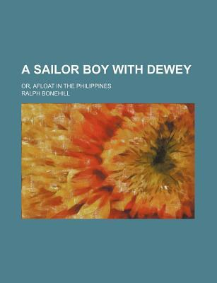A Sailor Boy with Dewey; Or, Afloat in the Philippines