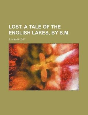 Lost, a Tale of the English Lakes, by S.M