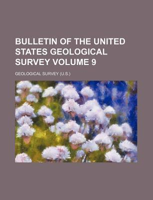 Bulletin of the United States Geological Survey Volume 9