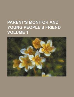 Parent's Monitor and Young People's Friend Volume 1