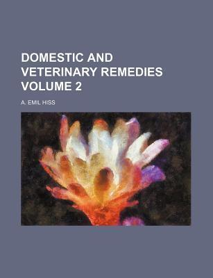 Domestic and Veterinary Remedies Volume 2