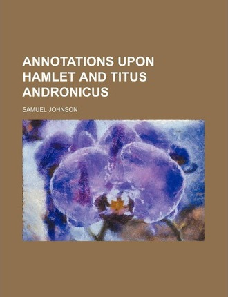 Annotations Upon Hamlet and Titus Andronicus