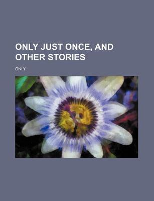 Only Just Once, and Other Stories
